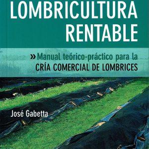 Libro Lombricultura Rentable: Manual Teorico-Práctico Para La Cria Comercial De Lombrices José Gabetta