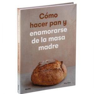Libro Como Hacer Pan Y Enamorarse De La Masa Madre Autor: Allen Roly Editorial: BLUME