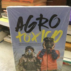 Libro Agro tóxico: Argentina como laboratorio a cielo abierto para el control de la alimentación mundial Patricio Eleisegui
