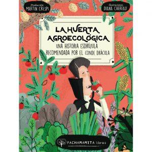 Libro La huerta agroecológica. Una historia esdrújula recomendada por el Conde Drácula de Martín Crespi