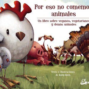Libro Por eso no comemos animales Un libro sobre veganos, vegetarianos y demás animales (Peque Gaia) Roth, Ruby