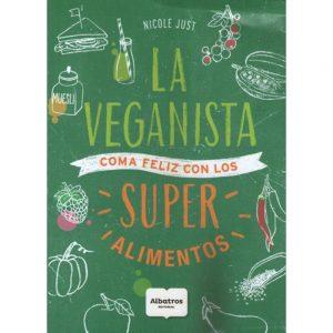 Libro La Veganista Superalimentos Autor: Just Nicole Editorial: ALBATROS