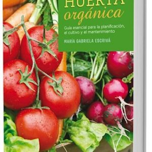 Libro Huerta orgánica: guía esencial para la planificación, el cultivo y el mantenimiento María Gabriela Escrivá